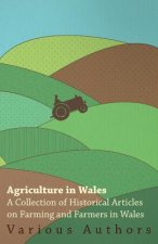 Agriculture in Wales - A Collection of Historical Articles on Farming and Farmers in Wales