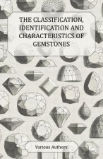 The Classification, Identification and Characteristics of Gemstones - A Collection of Historical Articles on Precious and Semi-Precious Stones