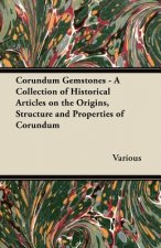 Corundum Gemstones - A Collection of Historical Articles on the Origins, Structure and Properties of Corundum