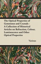 The Optical Properties of Gemstones and Crystals - A Collection of Historical Articles on Refraction, Colour, Luminescence and Other Optical Propertie