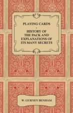 Playing Cards - History of the Pack and Explanations of Its Many Secrets