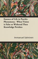 Essence of Life in Psychic Phenomena - When Vision is False or Withered Then Knowledge Perishes