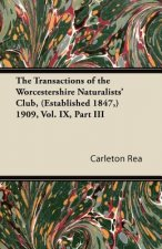 The Transactions of the Worcestershire Naturalists' Club, (Established 1847,) 1909, Vol. IX, Part III
