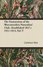 The Transactions of the Worcestershire Naturalists' Club, (Established 1847,) 1911-1913, Vol. V