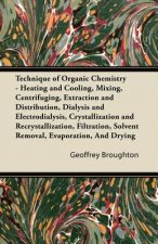 Technique of Organic Chemistry - Heating and Cooling, Mixing, Centrifuging, Extraction and Distribution, Dialysis and Electrodialysis, Crystallization