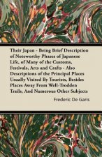 Their Japan - Being Brief Description of Noteworthy Phases of Japanese Life, of Many of the Customs, Festivals, Arts and Crafts - Also Descriptions of