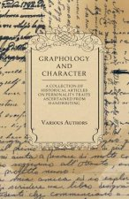 Graphology and Character - A Collection of Historical Articles on Personality Traits Ascertained from Handwriting