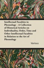 Intellectual Faculties in Phrenology - A Collection of Historical Articles on Individuality, Order, Time and Other Intellectual Faculties in Relation