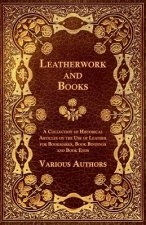 Leatherwork and Books - A Collection of Historical Articles on the Use of Leather for Bookmarks, Book Bindings and Book Ends