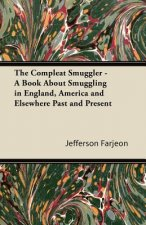The Compleat Smuggler - A Book About Smuggling in England, America and Elsewhere Past and Present