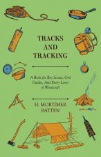 Tracks and Tracking - A Book for Boy Scouts, Girl Guides, And Every Lover of Woodcraft