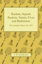 Rackets, Squash Rackets, Tennis, Fives and Badminton - The Lonsdale Library, Vol. XVI