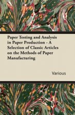 Paper Testing and Analysis in Paper Production - A Selection of Classic Articles on the Methods of Paper Manufacturing