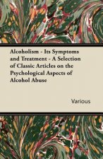Alcoholism - Its Symptoms and Treatment - A Selection of Classic Articles on the Psychological Aspects of Alcohol Abuse