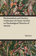 Psychoanalysis and Anxiety - A Selection of Classic Articles on Psychological Theories of Anxiety