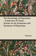 The Psychology of Depression - A Selection of Classic Articles on the Symptoms and Treatment of Depression