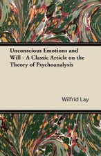 Unconscious Emotions and Will - A Classic Article on the Theory of Psychoanalysis