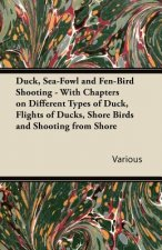 Duck, Sea-Fowl and Fen-Bird Shooting - With Chapters on Different Types of Duck, Flights of Ducks, Shore Birds and Shooting from Shore