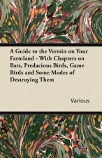 A Guide to the Vermin on Your Farmland - With Chapters on Bats, Predacious Birds, Game Birds and Some Modes of Destroying Them