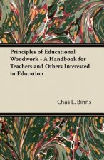 Principles of Educational Woodwork - A Handbook for Teachers and Others Interested in Education