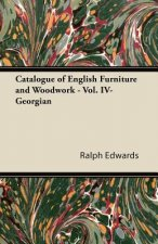 Catalogue of English Furniture and Woodwork - Vol. IV-Georgian