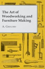 The Art of Woodworking and Furniture Making