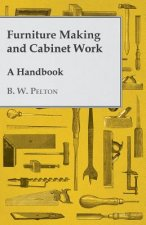 Furniture Making and Cabinet Work - A Handbook