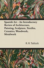 Spanish Art - An Introductory Review of Architecture, Painting, Sculpture, Textiles, Ceramics, Woodwork, Metalwork