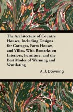 The Architecture of Country Houses; Including Designs for Cottages, Farm Houses, and Villas, With Remarks on Interiors, Furniture, and the Best Modes