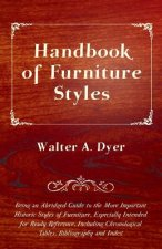 Handbook of Furniture Styles - Being an Abridged Guide to the More Important Historic Styles of Furniture, Especially Intended for Ready Reference, in