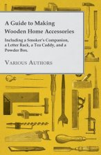 A Guide to Making Wooden Home Accessories - Including a Smoker's Companion, a Letter Rack, a Tea Caddy, and a Powder Box.