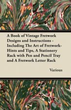 A   Book of Vintage Fretwork Designs and Instructions - Including the Art of Fretwork-Hints and Tips, a Stationery Rack with Pen and Pencil Tray and a