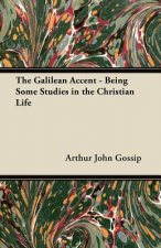 The Galilean Accent - Being Some Studies in the Christian Life