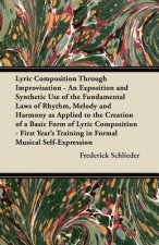 Lyric Composition Through Improvisation - An Exposition and Synthetic Use of the Fundamental Laws of Rhythm, Melody and Harmony as Applied to the Crea