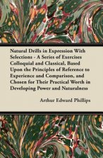 Natural Drills in Expression With Selections - A Series of Exercises Colloquial and Classical, Based Upon the Principles of Reference to Experience an