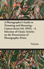 A   Photographer's Guide to Trimming and Mounting - Camera Series Vol. XXVI. - A Selection of Classic Articles on the Presentation of Photographic Pri