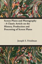 Screen Plates and Photography - A Classic Article on the History, Production and Processing of Screen Plates