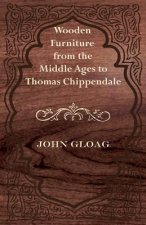 Wooden Furniture from the Middle Ages to Thomas Chippendale