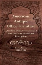 American Antique Office Furniture - A Guide to Desks, Secretaries and Bookcases, with Pictures and Descriptions