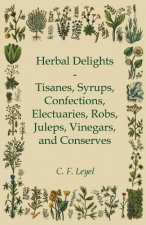 Herbal Delights - Tisanes, Syrups, Confections, Electuaries, Robs, Juleps, Vinegars, and Conserves