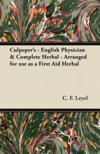 Culpeper's - English Physician & Complete Herbal - Arranged for use as a First Aid Herbal