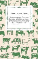 Beef on the Farm - Slaughtering, Cutting, Curing - U.S. Department of Agriculture, Farmers' Bulletin No. 1415