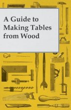 A Guide to Making Tables from Wood