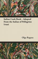 Italian Cook Book - Adopted From the Italian of Pellegrino Artusi