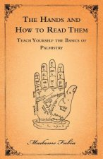 The Hands and How to Read Them - Teach Yourself the Basics of Palmistry