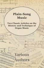 Plain-Song Music - Two Classic Articles on the History and Technique of Organ Music
