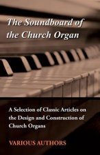 The Soundboard of the Church Organ - A Selection of Classic Articles on the Design and Construction of Church Organs