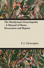 The Handyman's Encyclopedia - A Manual of Home Decoration and Repairs