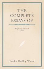 The Complete Essays of Charles Dudley Warner