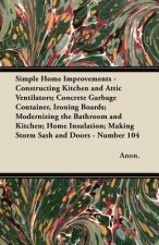 Simple Home Improvements - Constructing Kitchen and Attic Ventilators; Concrete Garbage Container, Ironing Boards; Modernizing the Bathroom and Kitche